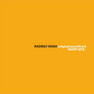 RADIRGY NOAH original soundtrack -GOOD BYE-